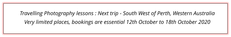Travelling Photography lessons : Next trip - South West of Perth, Western Australia Very limited places, bookings are essential 12th October to 18th October 2020